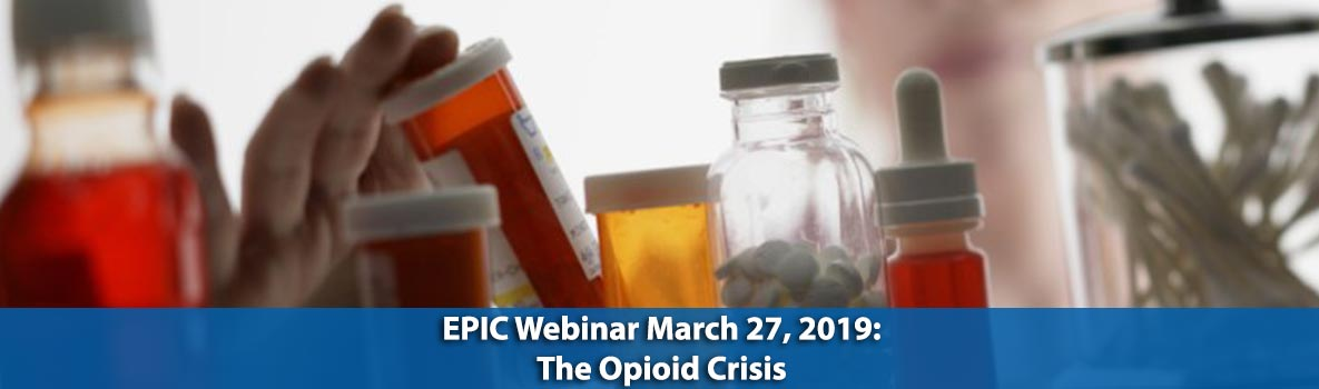 EPIC Webinar March 27, 2019: The Opioid Crisis